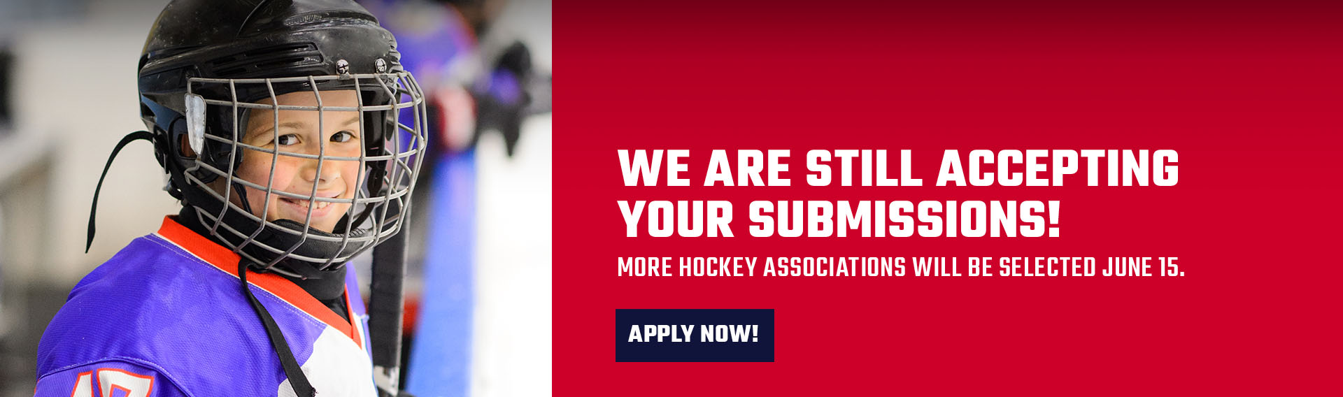 We are still accepting your submissions! More hockey associations willbe selected June 15.